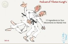 """Tibetan KungFu Podcast 045: """"12 Ingredients To Turn Movements to Martial Arts"""" http://www.tibetankungfu.net/kungfu_blog/archives/12-ingredients-to-turn-movements-to-martial-arts-tkf-45.html"""