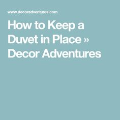 How to Keep a Duvet in Place » Decor Adventures