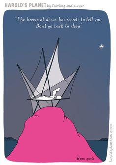 A favorite Rumi poem.  {courtesy of Harold's Planet: http://haroldsplanet.com/ }