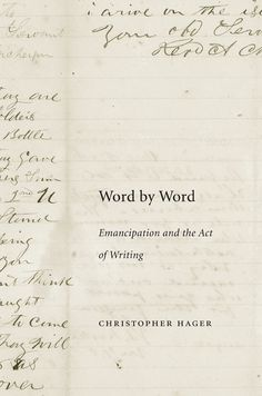 Word by Word: Emancipation and the Act of Writing | Christopher Hager | Published February 11th, 2013