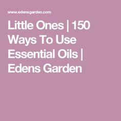 Little Ones   150 Ways To Use Essential Oils   Edens Garden