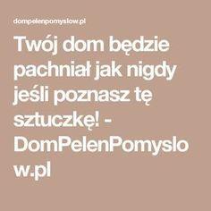 Twój dom będzie pachniał jak nigdy jeśli poznasz tę sztuczkę! - DomPelenPomyslow.pl Diy Cleaners, Home Remedies, Cleaning Hacks, Teak, Diy And Crafts, Life Hacks, Health Fitness, New Homes, Clean Eating