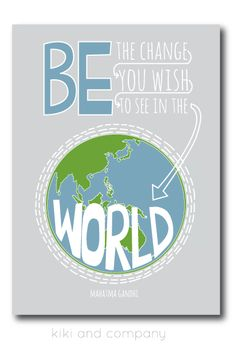 BE the change you want to see in the world! {words to remember 5.3)