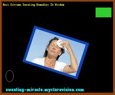 Best Extreme Sweating Remedies In Wisdom 213227 - Your Body to Stop Excessive Sweating In 48 Hours - Guaranteed!