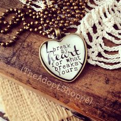 BREAK my HEART for what breaks YOURS necklace from The Adopt Shoppe