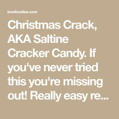 Christmas Crack, AKA Saltine Cracker Candy. If you've never tried this you're missing out! Really easy recipe and always a hit at home!