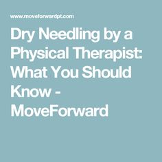 Dry Needling by a Physical Therapist: What You Should Know - MoveForward