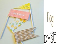 very cute flags! could print text onto patterned paper, then cut out and make flags
