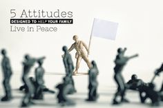 5 Attitudes Designed to Help Your Family Live in Peace