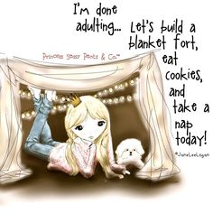 I'm done adulting. Let's build a blanket fort, eat cookies, and take a nap today! ~ Princess Sassy Pants & Co Sassy Quotes, Cute Quotes, Great Quotes, Funny Quotes, Inspirational Quotes, Qoutes, Motivational Quotes, Quotable Quotes, Nap Quotes
