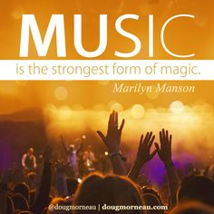 """""""Music is the strongest form of magic"""". ~ Marilyn Manson I hope you enjoy the Quotes. I'd encourage you to share them, repost them, and comment. After all, social media is about being social which implies a dialogue, not a one sided conversation. Make it a great day - """"YOU Were Created for Greatness, Claim It!"""" Doug Morneau - #fitCEO #motivation #leadership"""
