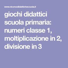 giochi didattici scuola primaria: numeri classe 1, moltiplicazione in 2, divisione in 3