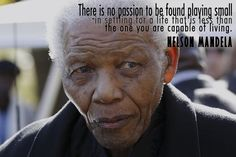 There is no passion to be found playing small -in setting for a life that is less than the one you are capable of living. Nelson Mandela Quotes, The One, All About Time, Passion, Reading, Life, Quotes By Nelson Mandela, Word Reading