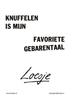 knuffelen is mijn favoriete gebarentaal - Loesje Happy Quotes, Me Quotes, Funny Quotes, Dutch Quotes, Life Advice, True Words, Cool Words, Quote Of The Day, Favorite Quotes