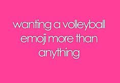 more than anything! volleyball emoji/ volleyball humor/ volleyball wishlist