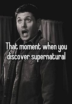 That moment when you discover supernatural