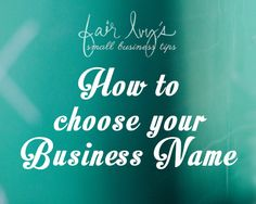 What to Name Your Company - How to choose your Business Name (Small Business Tips from fairivy.com)