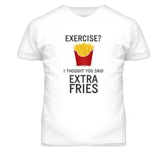 Exercise? I Thought You Said Extra Fries (Grey Font) Funny T Shirt