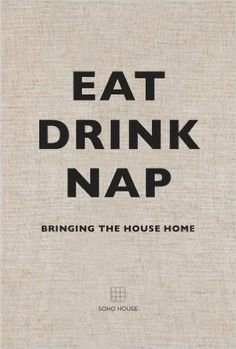 Amazon.com: Eat Drink Nap: Bringing the House Home (9781848094116): Soho House: Books