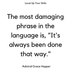 "The most damaging phrase in the languages is, ""It's always been done that way. Positive Quotes, Motivational Quotes, Inspirational Quotes, Human Resources Humor, Environment Quotes, Business Inspiration, Entrepreneur Inspiration, Personal Growth Quotes, Done Quotes"