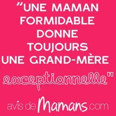 Une maman formidable donne toujours une grand mère exceptionnelle.