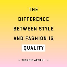 The Difference between style and fashion is quality - Giorgio Armani