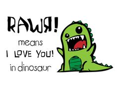 roar means i love you in dinosaur sign | How would you feel to have to ask, every night, if you could sleep on ...