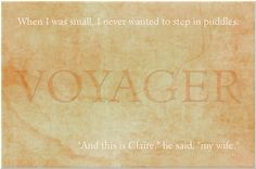 "Voyager first & last sentence.  ""When I was small I never wanted to step in puddles.""   ""And this is Claire,"" he said, ""my wife."""