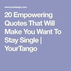 20 Empowering Quotes That Will Make You Want To Stay Single | YourTango