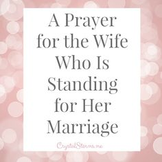 Every one of us faces a battle in our marriage. A Prayer for the Wife Who Is Standing for Her Marriage