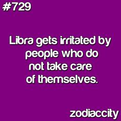 # 729  ~~  Ahhh!  Yes I do -- just didn't know this was a Libra trait....