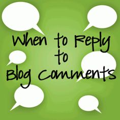 Great tips on when and when not to respond to blog comments!