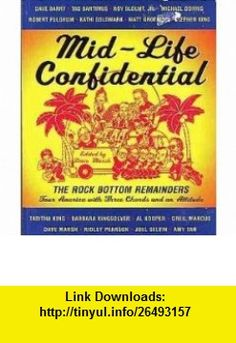 Mid-life Confidential The Rock Bottom Remainders Tour America with Three Chords and an Attitude (9780452274594) Stephen King, Amy Tan, Roy Blount, Ridley Pearson, more, Dave Marsh , ISBN-10: 0452274591  , ISBN-13: 978-0452274594 ,  , tutorials , pdf , ebook , torrent , downloads , rapidshare , filesonic , hotfile , megaupload , fileserve
