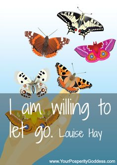 I am willing to let go. Louise Hay What are you willing to let go of?