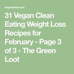 31 Vegan Clean Eating Weight Loss Recipes for February - Page 3 of 3 - The Green Loot
