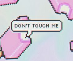 i don't want to touch you lol. ♡