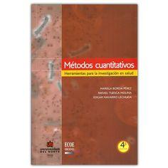 Métodos cuantitativos. Herramientas para la investigación en salud - Universidad del Norte Editorial  http://www.librosyeditores.com/tiendalemoine/3114-metodos-cuantitativos-herramientas-para-investigacion-salud.html  Editores y distribuidores