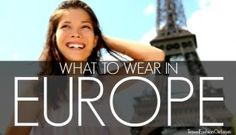 What to wear in Europe: packing lists for major city visits.