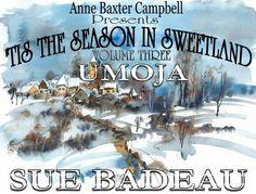 'Tis The Season In Sweetland - Volume 3 - Umoja - Kindle edition by Sue Badeau, Anne Baxter Campbell. Religion & Spirituality Kindle eBooks @ Amazon.com.