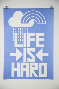 Life is Hard: but I would get REALLY bored if it were easy.