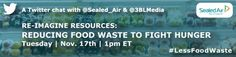 Re-imagine Resources - Reducing Food Waste to Fight Hunger: A Twitter Chat with Sealed Air   3BL Media
