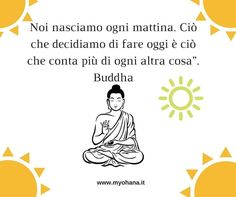 """Noi nasciamo ogni mattina. Ciò che decidiamo di fare oggi è ciò che conta più di ogni altra cosa"""". Buddha  #Buongiorno <3"""