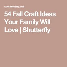 54 Fall Craft Ideas Your Family Will Love | Shutterfly