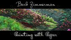 Barb Zimmerman paints with paper. She spends 3-4 months on each piece, hand cutting or tearing every individual leaf, tree, rock, or waterfall; leaves by the...