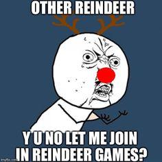 Y U No | OTHER REINDEER Y U NO LET ME JOIN IN REINDEER GAMES? | image tagged in memes,y u no | made w/ Imgflip meme maker