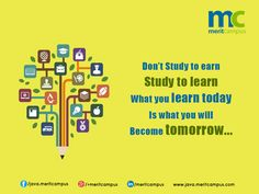 You learn    to speak by speaking,            to study by studying,   don't study to earn   study to learn at    www.java.meritcampus.com