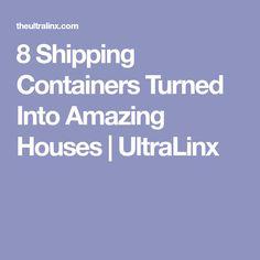 8 Shipping Containers Turned Into Amazing Houses | UltraLinx
