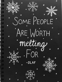 Some people are worth melting for. -Olaf