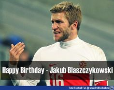 Happy Birthday Jakub Błaszczykowski!!  - via http://www.trollfootball.me/display.php?id=15200   #football #soccer #Footballmemes #Soccermemes #TrollFootball #Dortmund