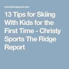 13 Tips for Skiing With Kids for the First Time - Christy Sports The Ridge Report